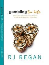 Gambling For Life: Swinging the odds in your favor for more money and great s...