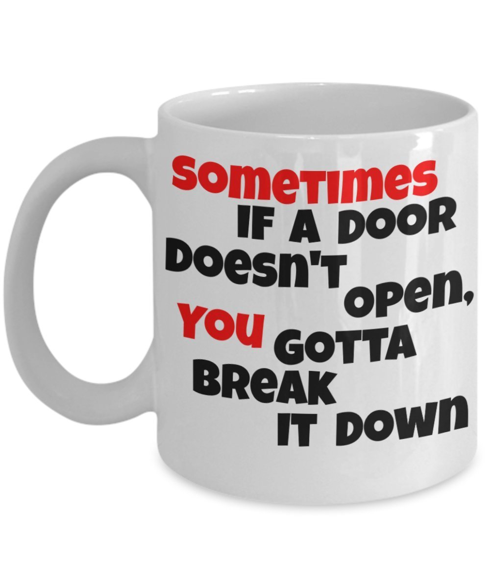 Primary image for Sometimes If A Door Doesn't Open,You Gotta Break It Down. 11 oz White Ceramic...