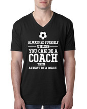 Always be yourself unless you can be a coach V Neck T Shirt - $18.99