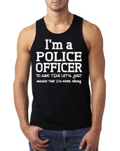 I am a police officer to save time let's just assume that I am never wrong Tank  - $12.50