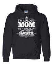 I am a proud mom of a freaking awesome daughter Hoodie - $32.50