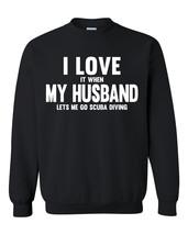 I love it when my husband lets me go scuba diving Crewneck Sweatshirt - $22.50