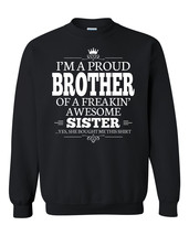 I'm a proud brother of a freakin' awesome sister Crewneck Sweatshirt - $22.50