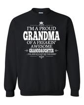 I'm a proud grandma of a freakin' awesome granddaughter Crewneck Sweatshirt - $22.50
