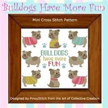 Bulldogs Have More Fun cross stitch chart Pinoy Stitch - $12.60