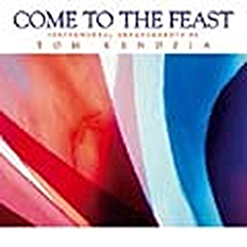 Come to the feast by tom kendzia