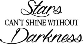 Stars Can't Shine Without Darkness 11 x 21 Vinyl Wall Art Decal by Scripture Wal - $7.18