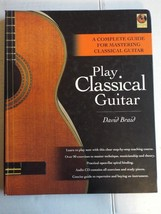 PLAY CLASSICAL GUITAR by David Braid Complete Guide for Mastering 1997 H... - $14.01