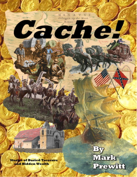 CACHE! True Stories of Buried Treasure and Hidden Wealth ~Lost & Buried Treasure