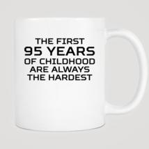 First 95 Years Of Childhood Mug - $12.99