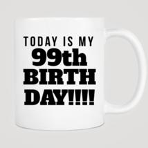 Today Is My 99th Birthday Mug - $12.99