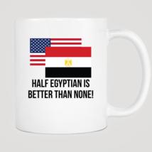 Half Egyptian Is Better Than None Mug - $12.99