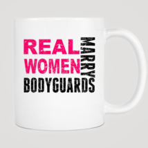 Real Women Marry Bodyguards Mug - $12.99