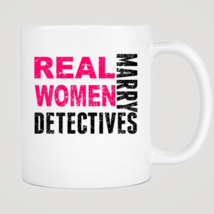 Real Women Marry Detectives Mug - $12.99