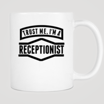 Trust Me I'm A Receptionist Mug - ₨843.40 INR