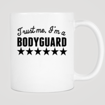 Trust Me I'm A Bodyguard Mug - $12.99