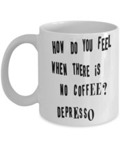 How Do You Feel When There Is No Coffee? Depresso.11 oz White Ceramic Co... - $15.99