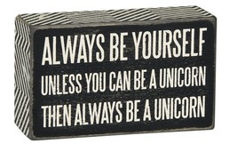 """Always Be Yourself Unless You Can be a Unicorn Box Sign Primitives Kathy 5"""" x 3"""" - $10.95"""