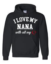 I love my nana with all my heart Hoodie - $32.50