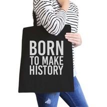 Born To Make History Black Canvas Bag Inspirational Quote Eco Bag - $15.99