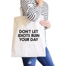 Don't Let Idiot Ruin Your Day Natural Canvas Bag  Gift For Friends - $18.56 CAD