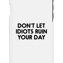 Don't Let Idiot White Ultra Slim Cute Phone Cases Apple, Samsung Galaxy, LG, HTC - $9.99
