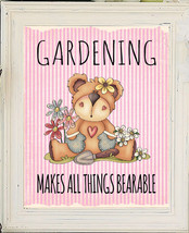Gardening Makes All Things Bearable 8x10 Wall Art Print - 4 Choices - $7.00+