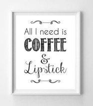 All I Need Is Coffee & Lipstick 8x10 Wall Art Poster Print - $6.50+