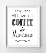 All I Need Is Coffee & Mascara 8x10 Wall Art Poster Print - $7.00