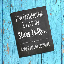 Gilmore Girls, I'm Pretending I Live In Stars Hollow 8x10 Wall Art Poster Print - $7.00+