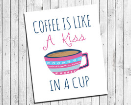 Coffee Is Like A Kiss In A Cup 8x10 Wall Art Poster Print - $7.00