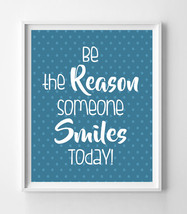 Be the Reason Someone Smiles Today 8x10 Wall Art Decor PRINT - $7.00+