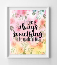 There Is Always Something To Be Grateful For 8x10 Wall Art Decor Print - $7.00