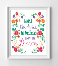 Make The Choice To Believe In Your Dreams 8x10 Wall Art Decor Print - $7.00