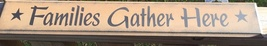 Primitive Wood Sign  505-65236FGH Familes Gather Here  - $8.95