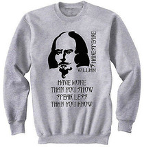 SHAKESPEARE HAVE MORE QUOTE - NEW COTTON GREY SWEATSHIRT - $31.88