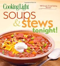 Cooking Light Soups & Stews Tonight!: 140 Simple, Great-Tasting Recipes ... - $13.84