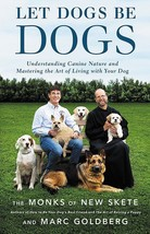 Let Dogs Be Dogs : Understanding Canine Nature : Monks of New Skete : Ne... - $16.95
