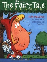 The Fairy Tale Cookbook Moore, Sandre - $8.49