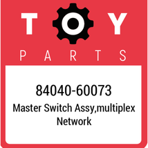 84040-60073 Toyota Master Switch Assy, New Genuine OEM Part - $279.88