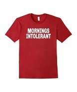 New Shirts - Mornings Intolerant Funny T-Shirt For Night People Men - $25.93 CAD+