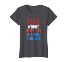 Dad Shirts - Fireworks Director T-Shirt Funny 4th of July Gift Shirt Wowen - $19.95+