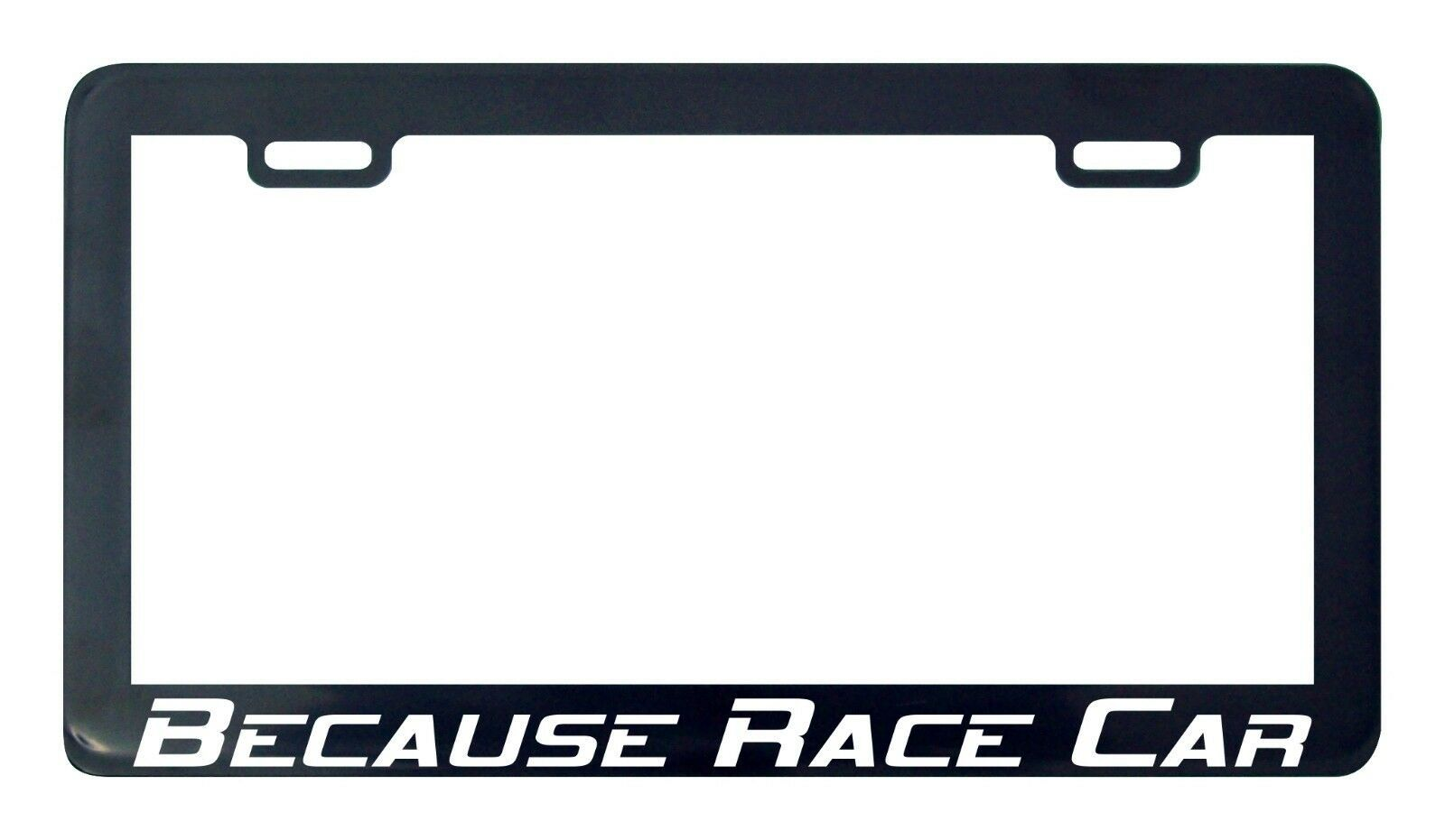Primary image for Because Race Car  license plate frame holder