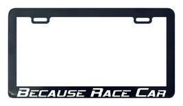 Because Race Car  license plate frame holder - $5.99