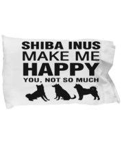 Shiba Inus Make Me Happy Pillow Case - $9.75