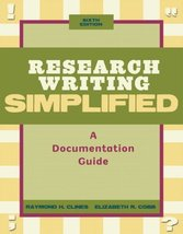 Research Writing Simplified: A Documentation Guide Clines, Raymond H. and Cobb,