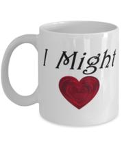 I Might Heart, Valentine, Tease funny - 11 oz Classic Coffee Mug  - £12.35 GBP