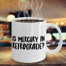 Astrological Gifts - Is Mercury in Retrograde? Funny 11oz Coffee Mug - $14.95