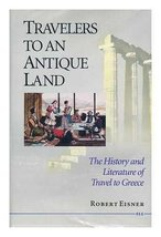 Travelers to an Antique Land: The History and Literature of Travel to Greece Eis