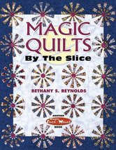 Magic Quilts by the Slice: Another Magic Stack-n-Whack Book Reynolds, Be... - $14.21